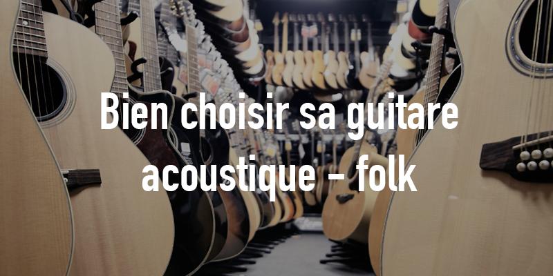 Bien choisir sa guitare acoustique - folk