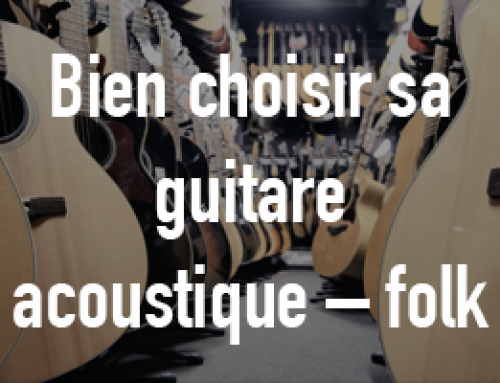 Bien choisir sa guitare acoustique – folk