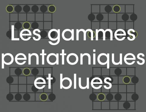 Les gammes pentatoniques et blues