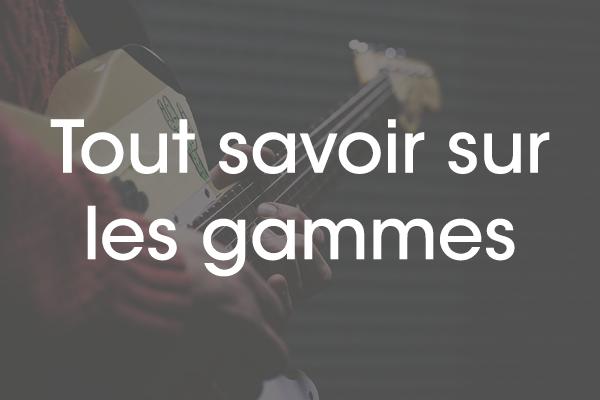 Tout savoir sur les gammes - guitare débutant - pentatonique, majeure, mineures