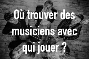 Où trouver des musiciens avec qui jouer ?