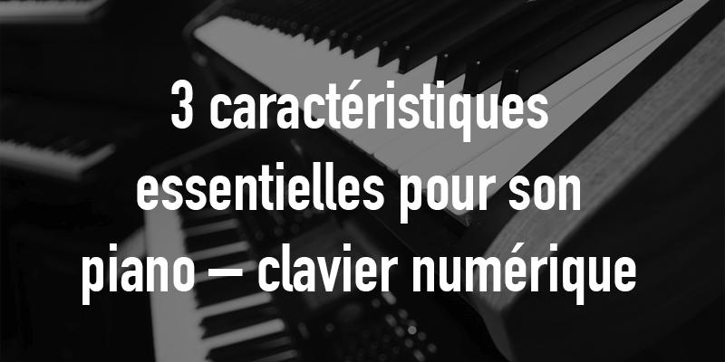 3 caractéristiques à prendre en compte pour son piano